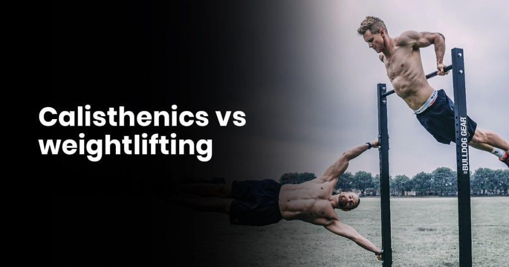 Calisthenics vs Weightlifting