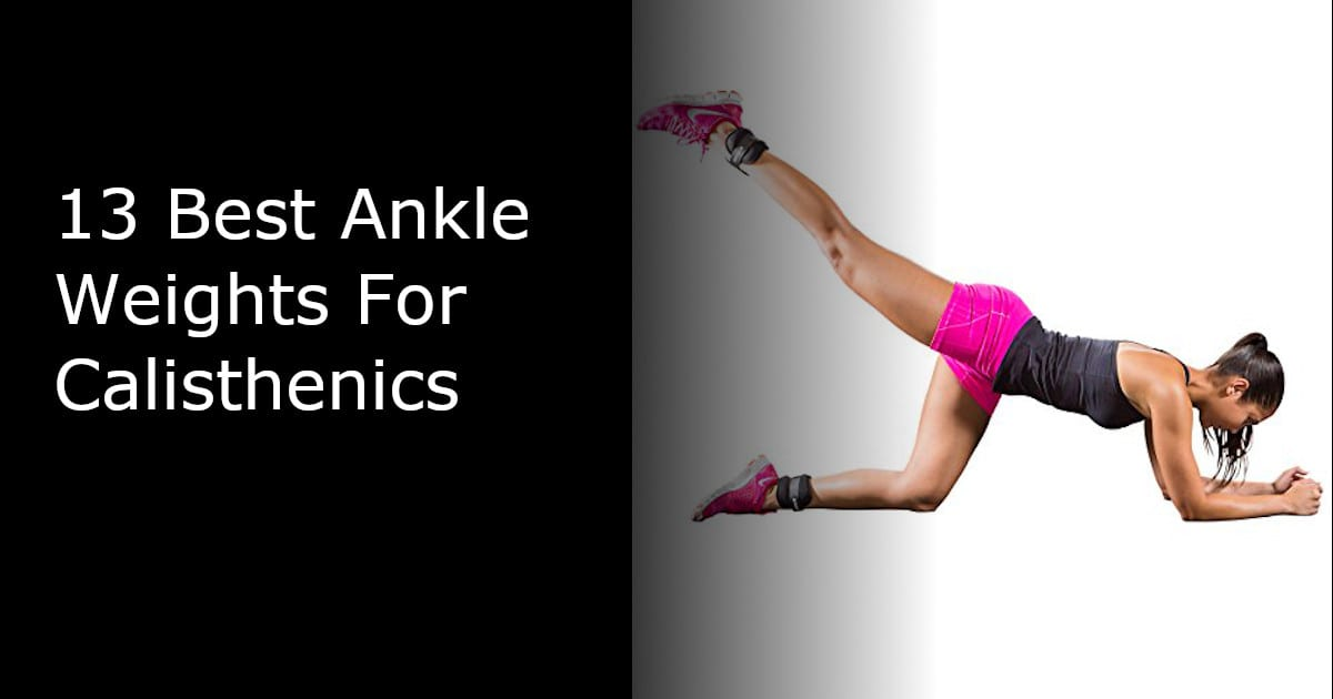 13 Best Ankle Weights For Calisthenics
