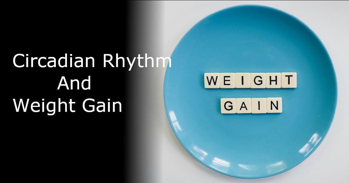 Circadian Rhythm and Weight Gain