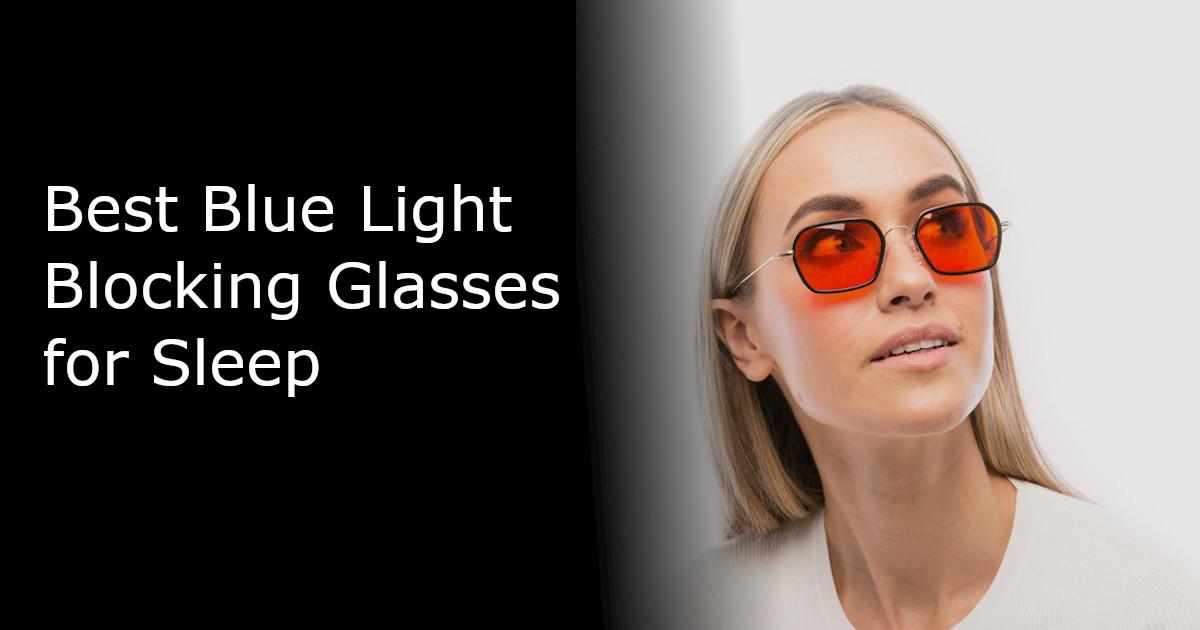 Best Blue Light Blocking Glasses for Sleep