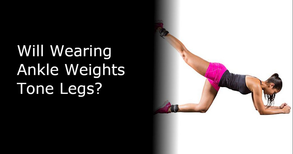Will Wearing Ankle Weights Tone Legs - featured