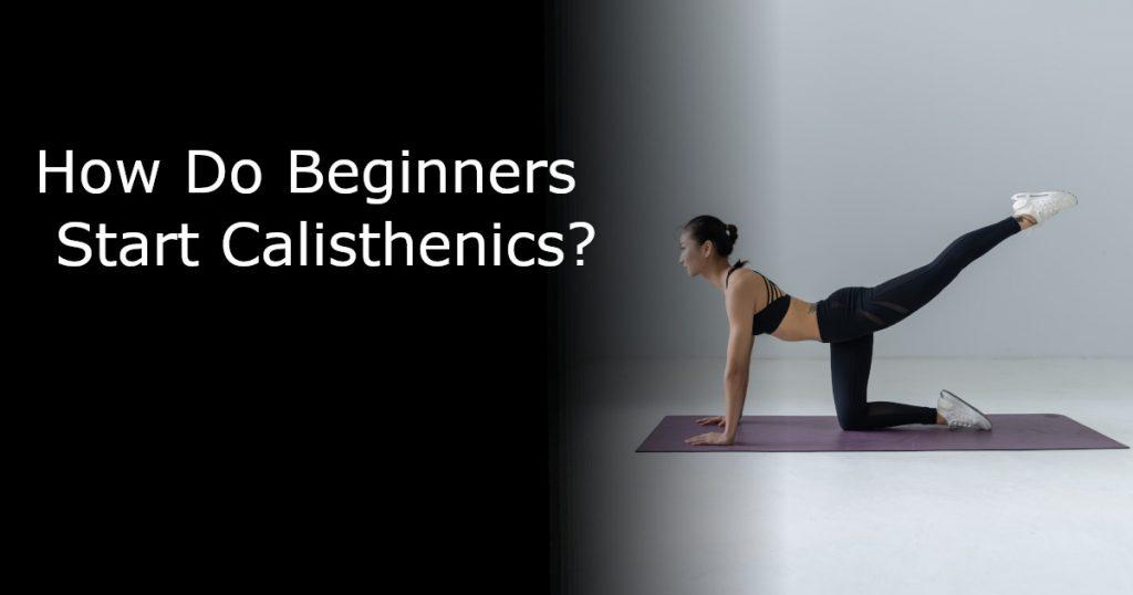 How do beginners start calisthenics?