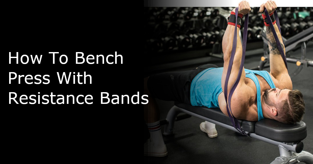 How To Bench Press With Resistance Bands