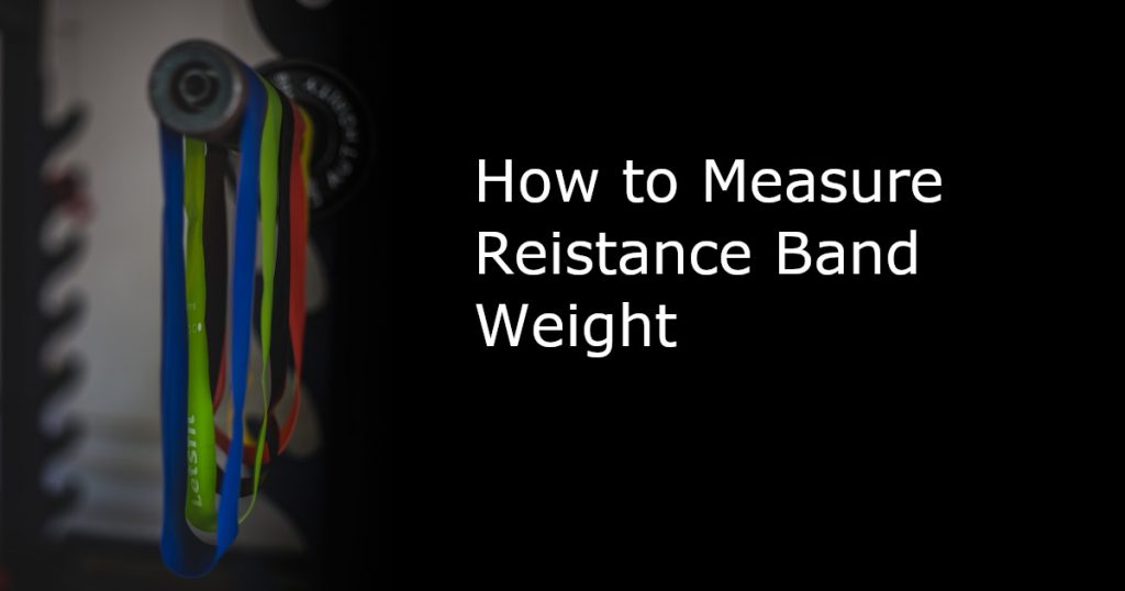 How to Measure Resistance Band Weight